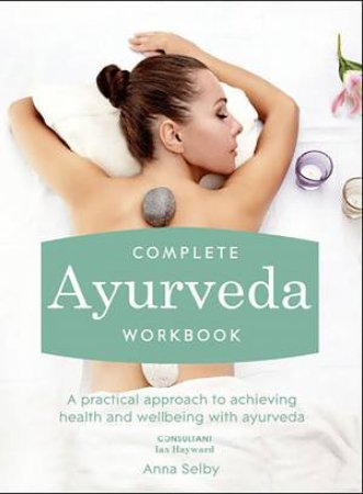 Complete Ayurveda Workbook by Anna Selby