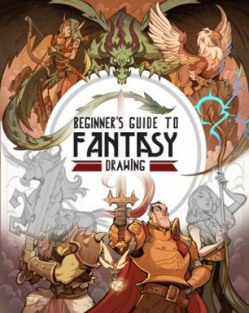 Beginner's Guide To Fantasy Drawing by Various