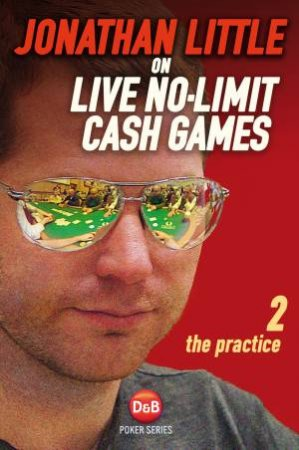 Jonathan Little on Live No-Limit Cash Games 02: The Practice
