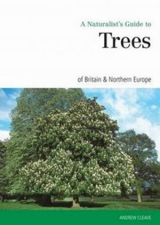 Naturalist's Guide to the Trees of Britain and Northern Europe
