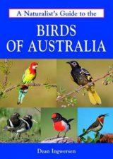 Naturalist's Guide To The Birds Of Australia by Dean Ingwersen