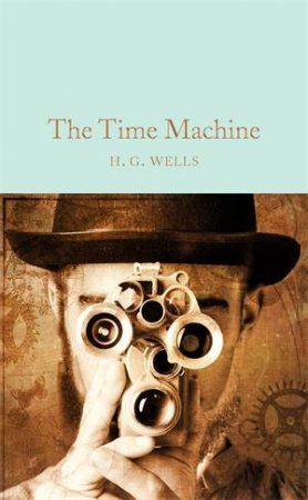 Macmillan Collector's Library: The Time Machine by H G Wells