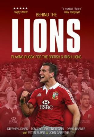 Behind The Lions: Playing Rugby For The British And Irish Lions