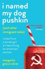 I Named My Dog Pushkin And Other Immigrant Tales