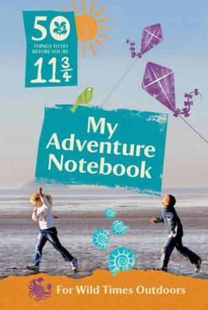 50 Things to Do Before You're 11 3/4: My Adventure Notebook 2015 by Various