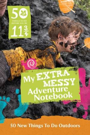 50 Things to Do Before You're 11 3/4: Extra Messy Edition