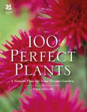 100 Perfect Plants A Simple Plan For Your Dream Garden