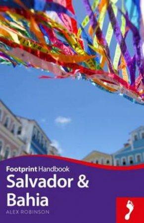 Footprint Handbook: Salvador And Bahia by Alex Robinson