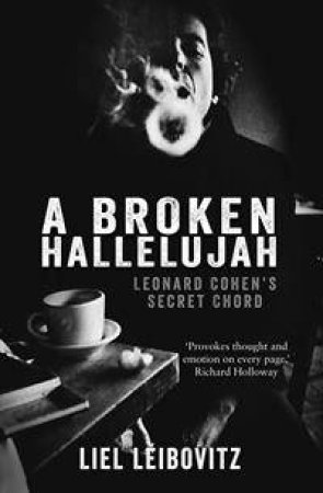 A Broken Hallelujah: Leonard Cohen\'s Secret Chord by Janice Brown ...