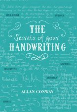 The Secrets of Your Handwriting: Your Personality in Your Penmanship by Allan Conway