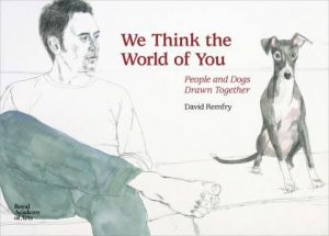 We Think the World of You: David Remfry's Dogs by David Remfry