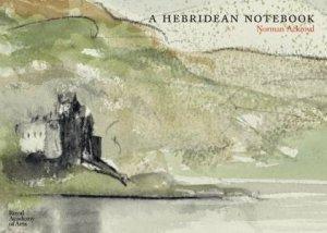 Norman Ackroyd: A Hebridean Notebook by Norman Ackroyd