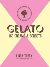 Gelato, Ice Creams and Sorbets by Linda Tubby
