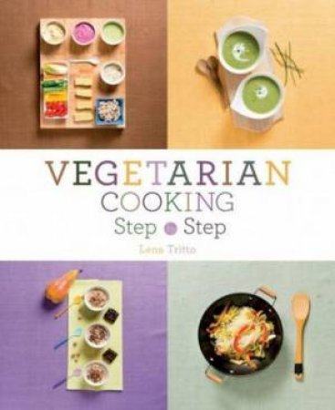 Vegetarian Cooking Step by Step by LENA TRITTO