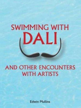 Swimming With Dali by Edwin Mullins