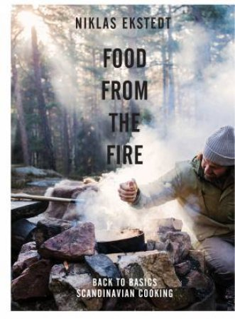 Food from the Fire: Back to Basics Scandinavian Cooking