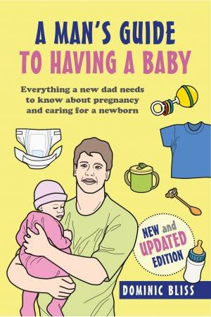 A Dad's Guide To Having A Baby by Dominic Bliss