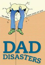 Dad Disasters When Dads Go Bad