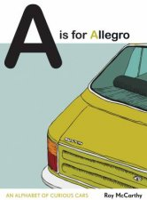 A Is For Allegro An Alphabet Of Curious Cars