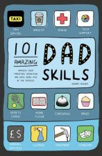 101 Amazing Dad Skills: Improve Your Parenting Know-How And Have More Fun In The Process by Edward Dickens