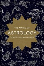 The Magic Of Astrology For Health Home And Happiness