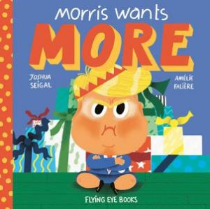 Morris wants More...For Christmas by Joshua Seigal & Amelie Faliere