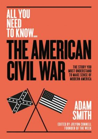 All You Need to Know: The American Civil War by Adam Smith