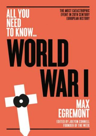 All You Need to Know: World War One by Max Egremont