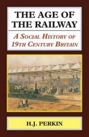 Age of the Railway by H. J. Perkin