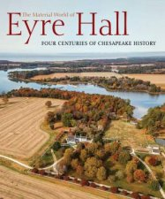 The Material World Of Eyre Hall Four Centuries Of Chesapeake History