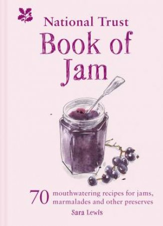 The National Trust Book Of Jams: 70 Mouthwatering Recipes For Jams, Marmalades And Other Preserves by Sara Lewis