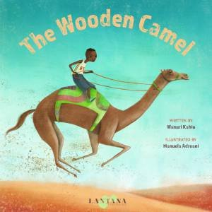 The Wooden Camel by Wanuri Kahiu & Manuela Adreani