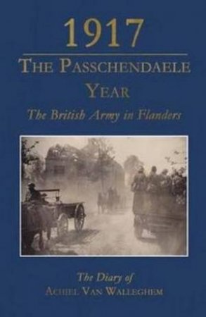 1917 - The Passchendaele Year by Guido Latre