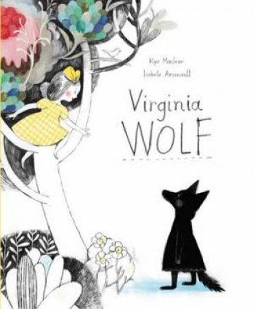 Virginia Wolf by Kyo Maclear & Isabelle Arsenault