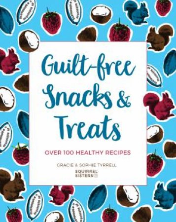 Naturally Delicious Snacks And Treats: Over 100 Healthy Recipes