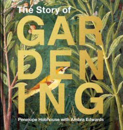 The Story Of Gardening: A Cultural History Of Famous Gardens From Around The World by Ambra Edwards & Penelope Hobhouse