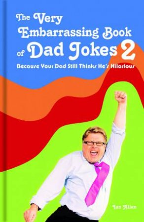 Because Your Dad Still Thinks He's Hilarious by Ian Allen