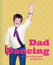 Dad Dancing A Guide For Embarrassing Dads Everywhere