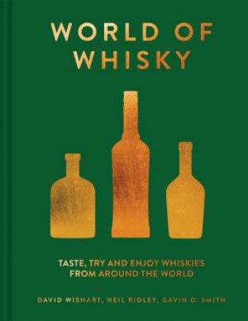 World Of Whisky: Taste, Try And Enjoy Whiskies From Around The World by Neil Ridley & Gavin Smith & David Wishart