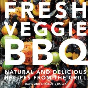 Fresh Vegie BBQ: Natural And Delicious Recipes From The Grill