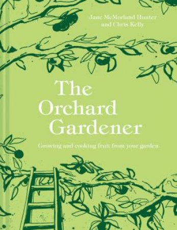 The Orchard Gardener: Growing And Cooking Fruit From Your Garden