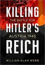 Killing Hitlers Reich The Battle For Austria 1945