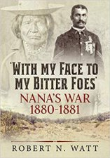 With My Face To My Bitter Foes Nanas War 18801881