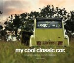 My Cool Classic Car An Inspirational Guide To Classic Cars
