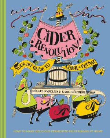Cider Revolution!: Your DIY Guide To Cider & Pet-Nat by Mikael Nypelius & Karl Sjostrom