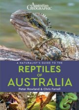 Australian Geographic A Naturalists Guide To The Reptiles Of Australia