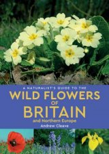A Naturalists Guide To The Wild Flowers Of Britain And Northern Europe