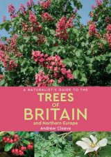 A Naturalists Guide To The Trees Of Britain And Northern Europe 2nd Ed