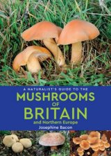 A Naturalists Guide To The Mushrooms Of Britain And Northern Europe 2nd Ed