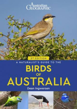Australian Geographic A Naturalist's Guide To The Birds Of Australia (3rd Ed)